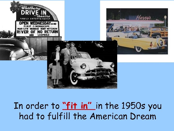 """In order to """"fit in"""" in the 1950 s you had to fulfill the"""