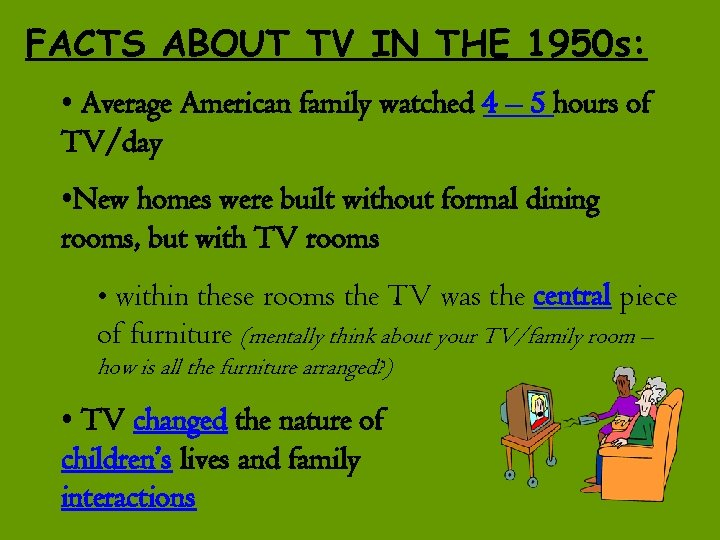 FACTS ABOUT TV IN THE 1950 s: • Average American family watched 4 –
