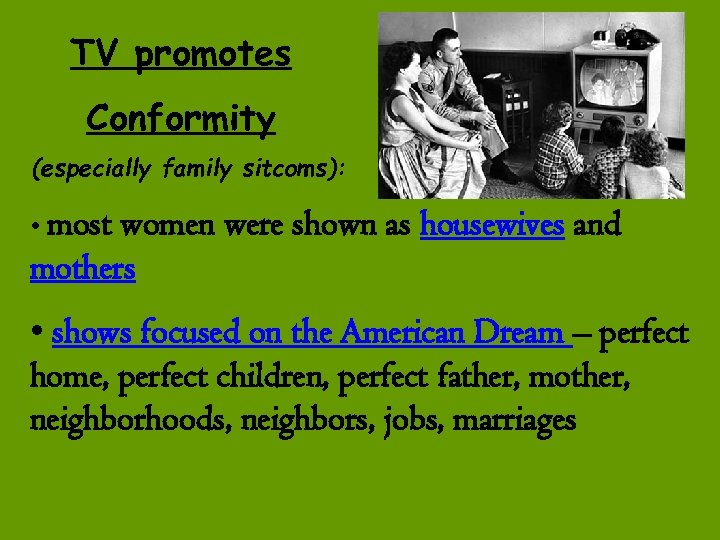 TV promotes Conformity (especially family sitcoms): • most women were shown as housewives and