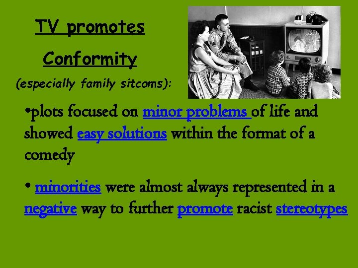 TV promotes Conformity (especially family sitcoms): • plots focused on minor problems of life