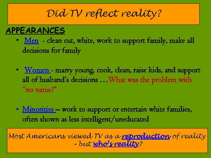 Did TV reflect reality? APPEARANCES • Men - clean cut, white, work to support