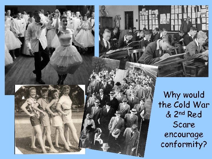 Why would the Cold War & 2 nd Red Scare encourage conformity?