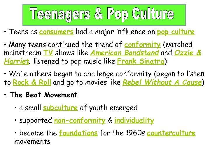 • Teens as consumers had a major influence on pop culture • Many