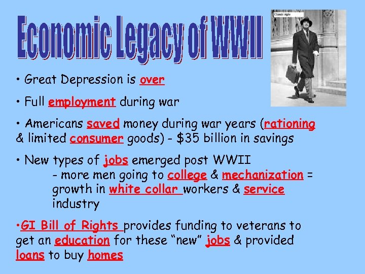 • Great Depression is over • Full employment during war • Americans saved