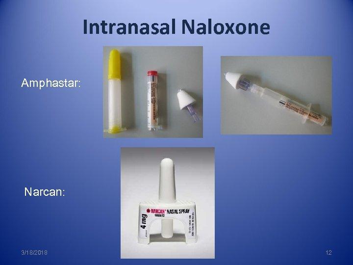 Intranasal Naloxone Amphastar: Narcan: 3/18/2018 12
