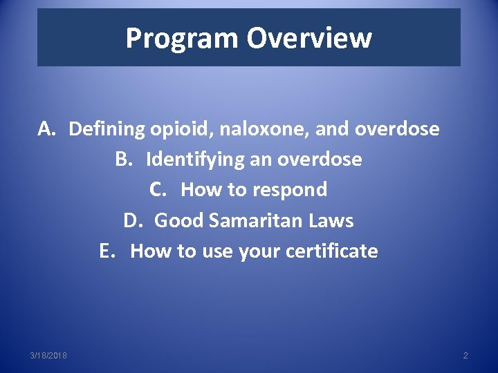 Program Overview A. Defining opioid, naloxone, and overdose B. Identifying an overdose C. How