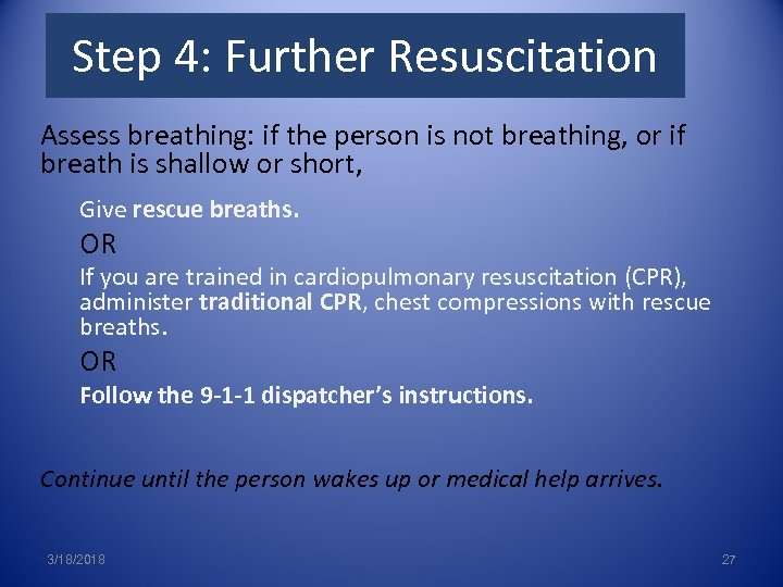 Step 4: Further Resuscitation Assess breathing: if the person is not breathing, or if