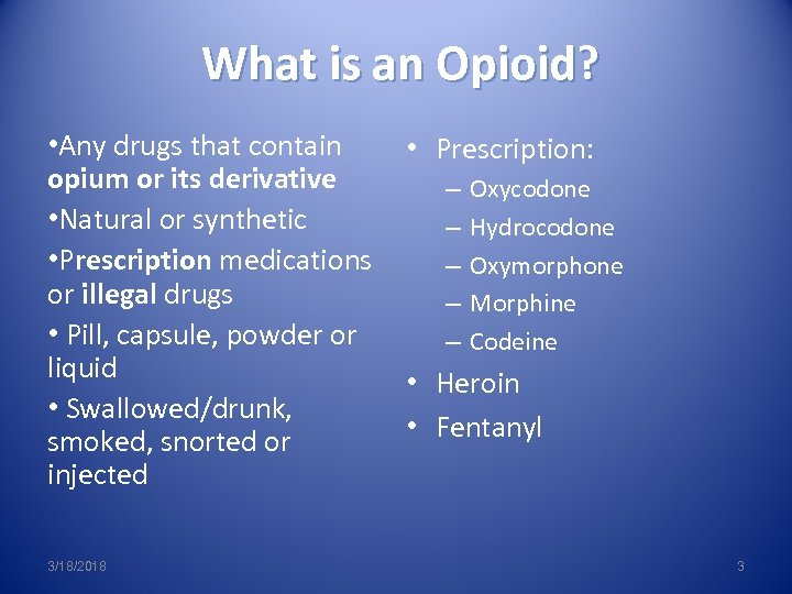 What is an Opioid? • Any drugs that contain • Prescription: opium or its