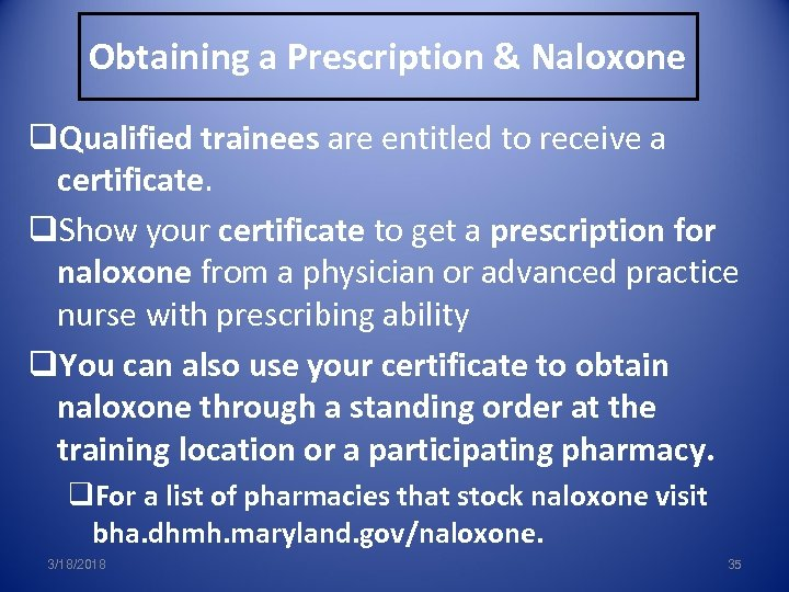 Obtaining a Prescription & Naloxone q. Qualified trainees are entitled to receive a certificate.