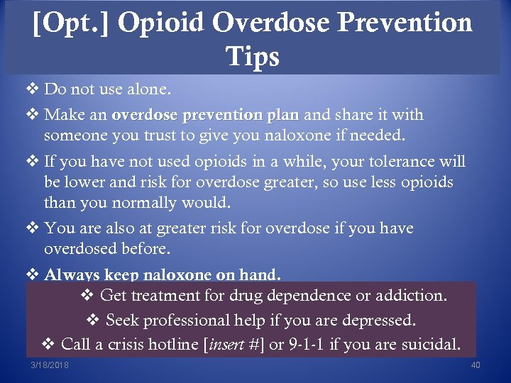 [Opt. ] Opioid Overdose Prevention Tips v Do not use alone. v Make an