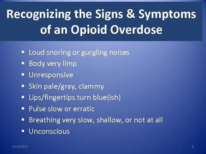 Recognizing the Signs & Symptoms of an Opioid Overdose § § § § 3/18/2018