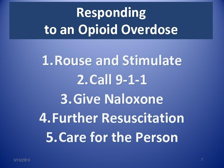 Responding to an Opioid Overdose 1. Rouse and Stimulate 2. Call 9 -1 -1