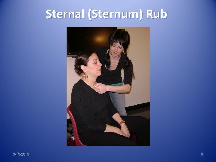 Sternal (Sternum) Rub 3/18/2018 9