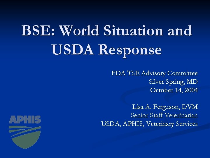 BSE: World Situation and USDA Response FDA TSE Advisory Committee Silver Spring, MD October