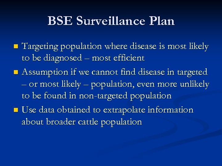 BSE Surveillance Plan Targeting population where disease is most likely to be diagnosed –