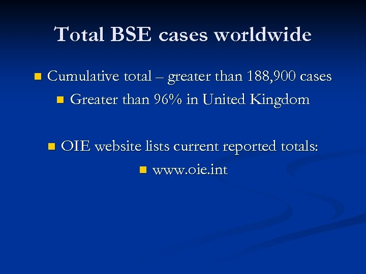 Total BSE cases worldwide n Cumulative total – greater than 188, 900 cases n