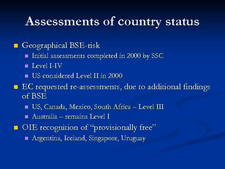 Assessments of country status n Geographical BSE-risk n n EC requested re-assessments, due to