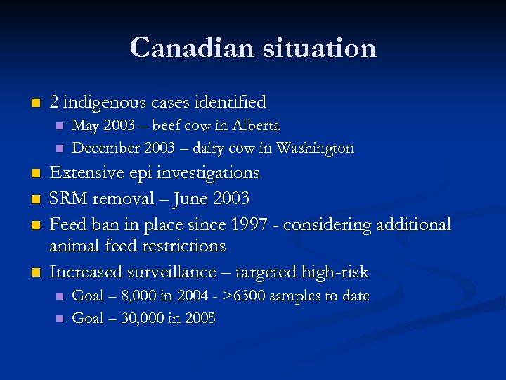 Canadian situation n 2 indigenous cases identified n n n May 2003 – beef