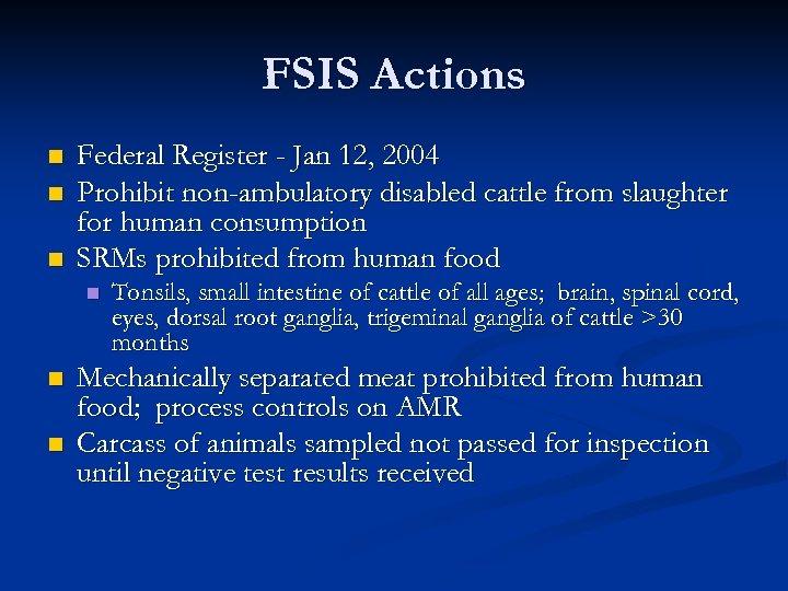 FSIS Actions n n n Federal Register - Jan 12, 2004 Prohibit non-ambulatory disabled