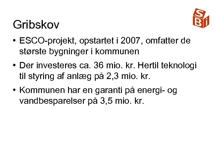 Gribskov • ESCO-projekt, opstartet i 2007, omfatter de største bygninger i kommunen • Der
