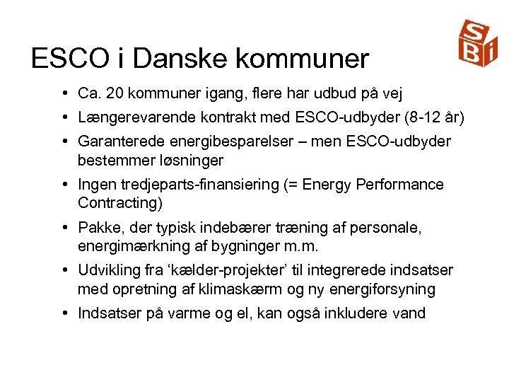 ESCO i Danske kommuner • Ca. 20 kommuner igang, flere har udbud på vej