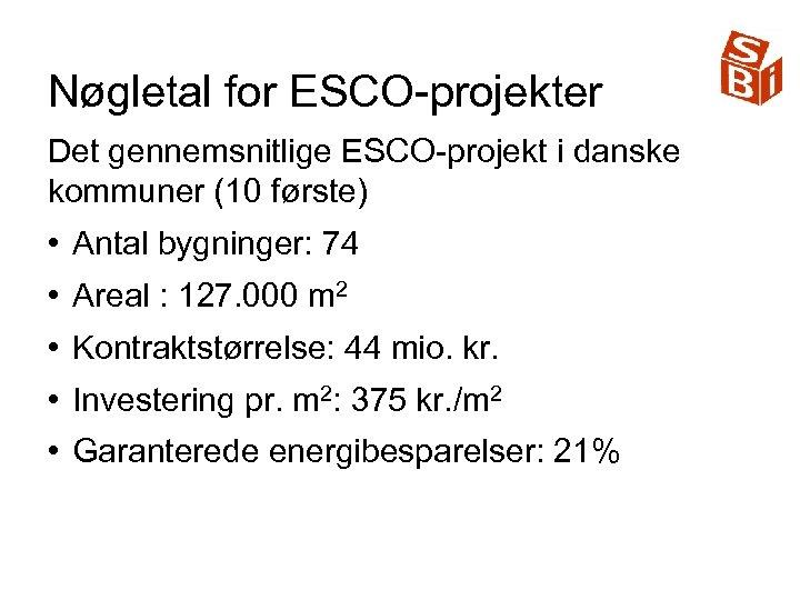Nøgletal for ESCO-projekter Det gennemsnitlige ESCO-projekt i danske kommuner (10 første) • Antal bygninger:
