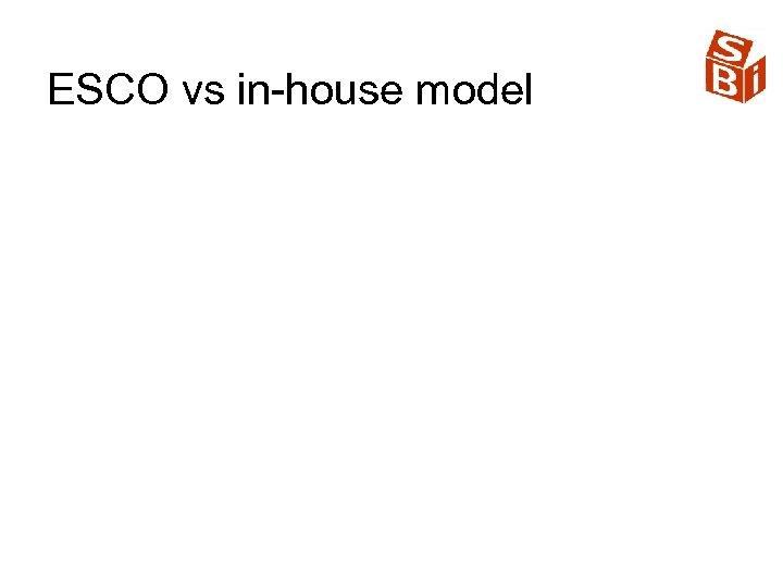 ESCO vs in-house model