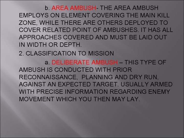 b. AREA AMBUSH- THE AREA AMBUSH EMPLOYS ON ELEMENT COVERING THE MAIN KILL ZONE,