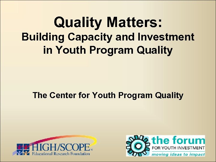 Quality Matters: Building Capacity and Investment in Youth Program Quality The Center for Youth