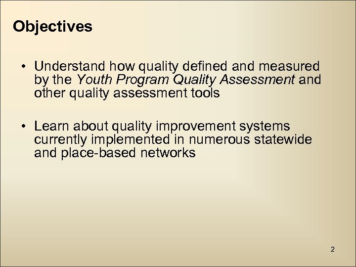 Objectives • Understand how quality defined and measured by the Youth Program Quality Assessment
