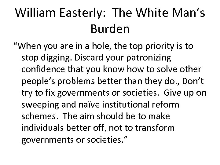 "William Easterly: The White Man's Burden ""When you are in a hole, the top"