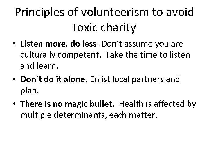 Principles of volunteerism to avoid toxic charity • Listen more, do less. Don't assume