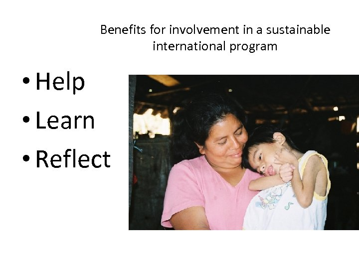 Benefits for involvement in a sustainable international program • Help • Learn • Reflect