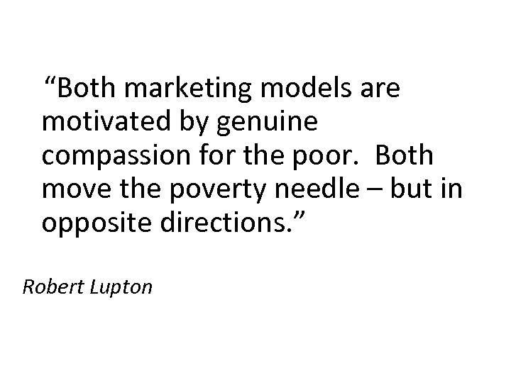 """Both marketing models are motivated by genuine compassion for the poor. Both move"