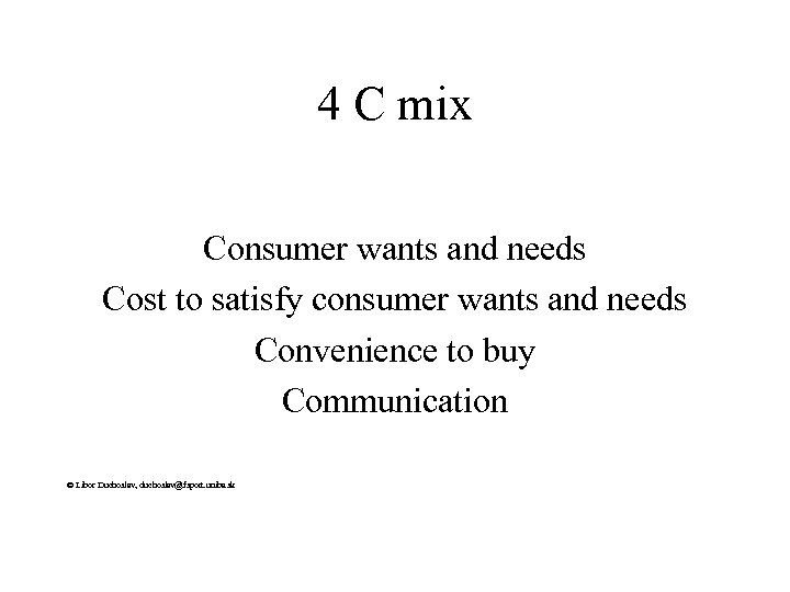 4 C mix Consumer wants and needs Cost to satisfy consumer wants and needs