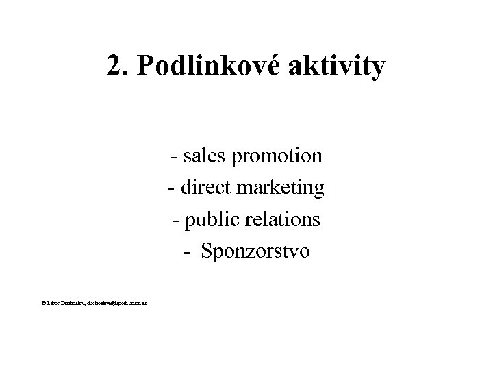2. Podlinkové aktivity - sales promotion - direct marketing - public relations - Sponzorstvo