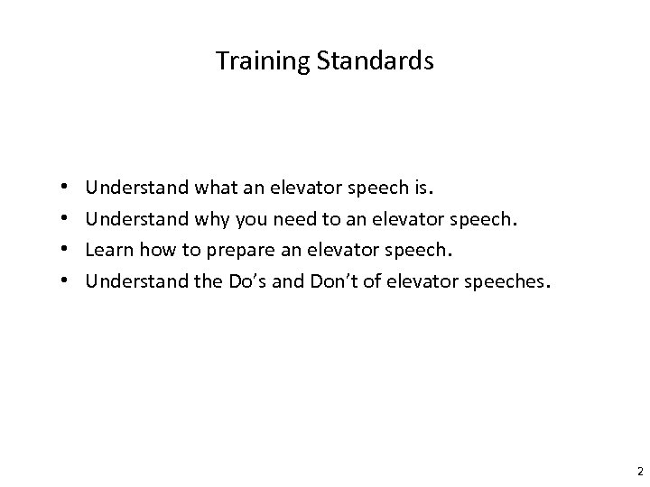 Training Standards • • Understand what an elevator speech is. Understand why you need