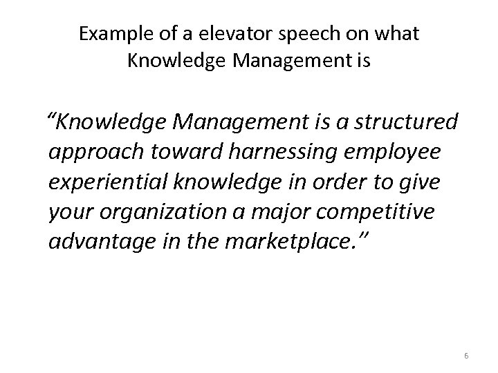 "Example of a elevator speech on what Knowledge Management is ""Knowledge Management is a"