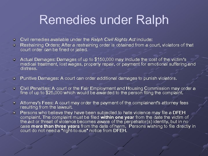 Remedies under Ralph Civil remedies available under the Ralph Civil Rights Act include: Restraining