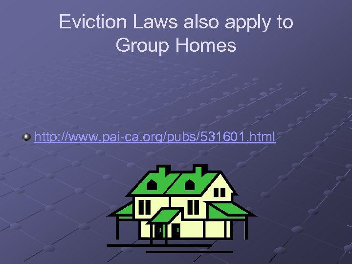 Eviction Laws also apply to Group Homes http: //www. pai-ca. org/pubs/531601. html
