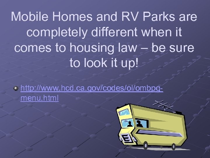 Mobile Homes and RV Parks are completely different when it comes to housing law