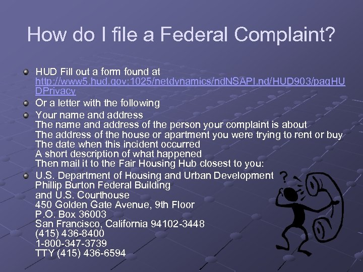 How do I file a Federal Complaint? HUD Fill out a form found at