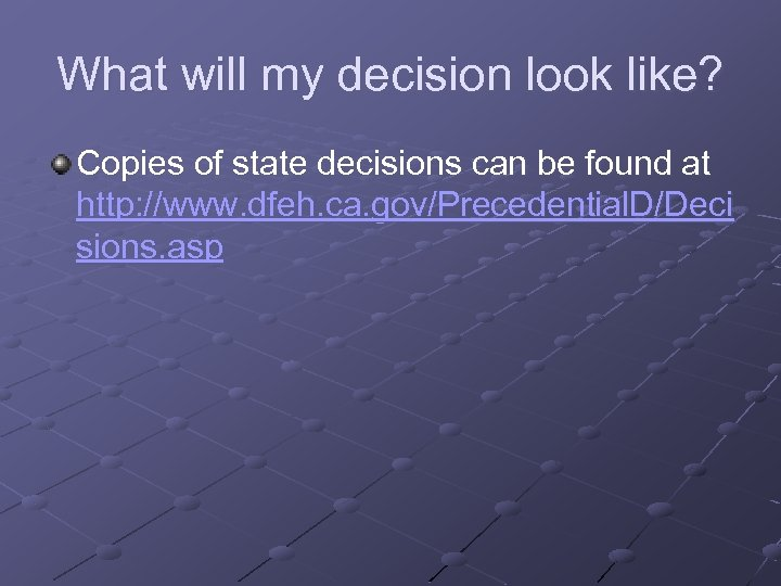 What will my decision look like? Copies of state decisions can be found at