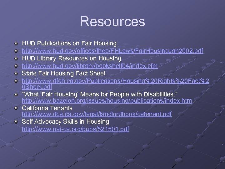 Resources HUD Publications on Fair Housing http: //www. hud. gov/offices/fheo/FHLaws/Fair. Housing. Jan 2002. pdf