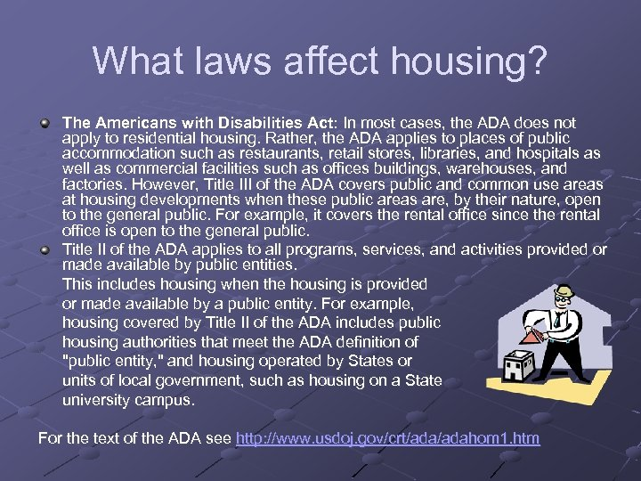 What laws affect housing? The Americans with Disabilities Act: In most cases, the ADA