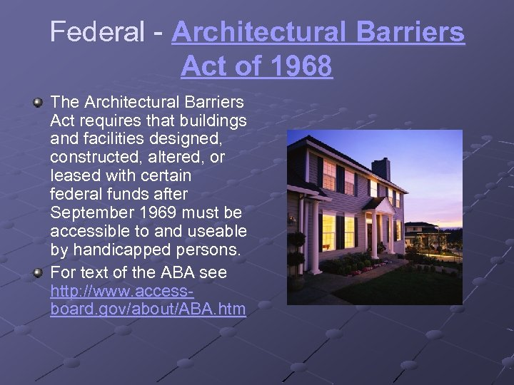 Federal - Architectural Barriers Act of 1968 The Architectural Barriers Act requires that buildings