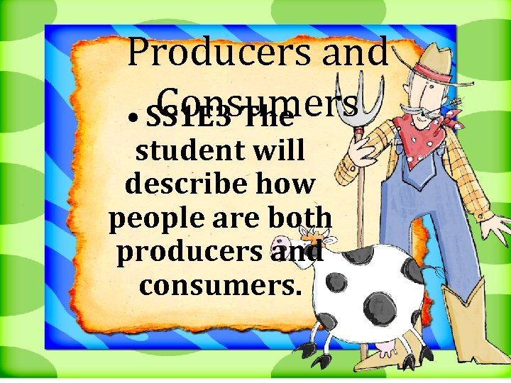 Producers and Consumers • SS 1 E 3 The student will describe how people