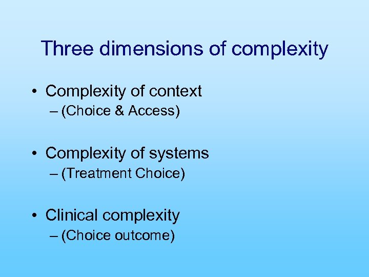 Three dimensions of complexity • Complexity of context – (Choice & Access) • Complexity