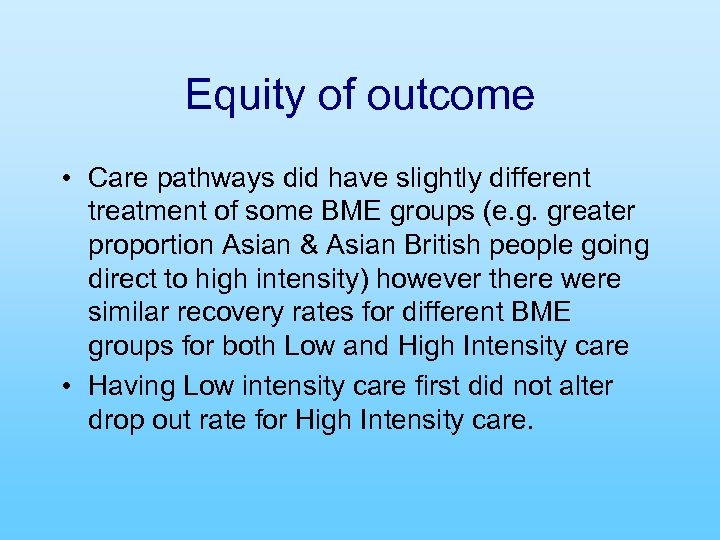 Equity of outcome • Care pathways did have slightly different treatment of some BME