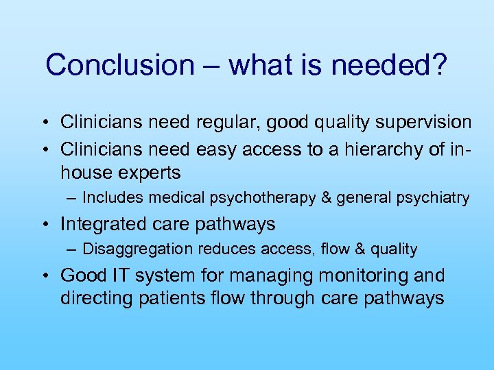 Conclusion – what is needed? • Clinicians need regular, good quality supervision • Clinicians